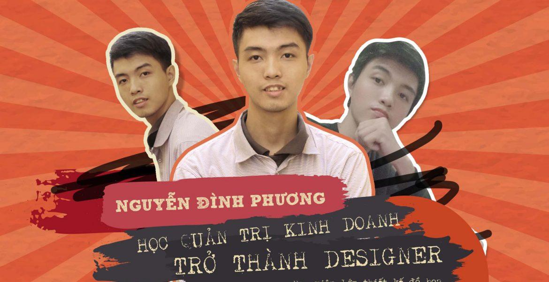 Nguyễn Đình Phương – Học quản trị kinh doanh trở thành Designer