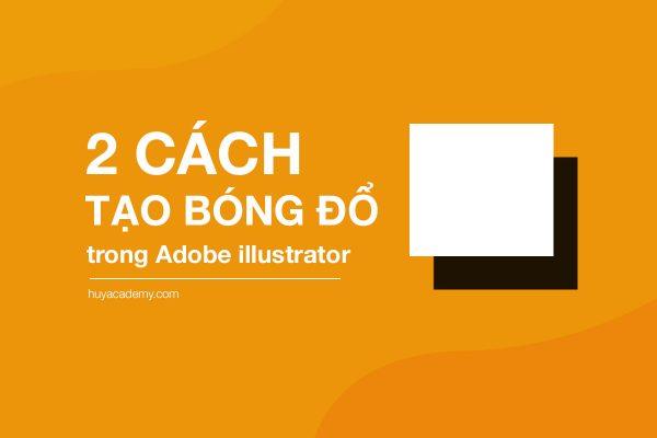 2 cách tạo bóng đổ trong adobe illustrator