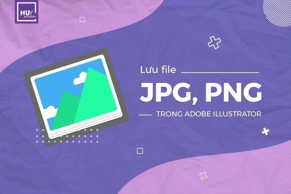 Lưu file jpg, png trong Adobe Illustrator
