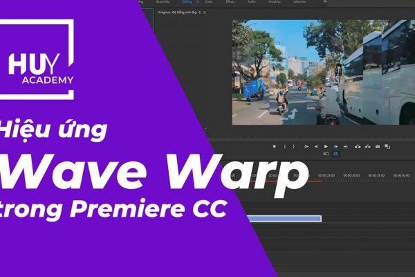 Hiệu ứng wave warp trong Premiere CC