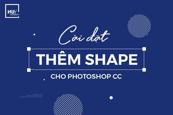 Cài đặt thêm shape cho Photoshop CC