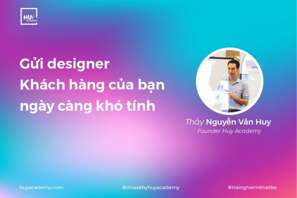 Gửi designer, khách hàng của bạn ngày càng khó tính