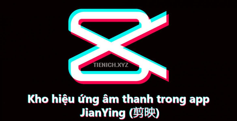 Tải miễn phí file hiệu ứng âm thanh trong app chỉnh tiktok – JianYing