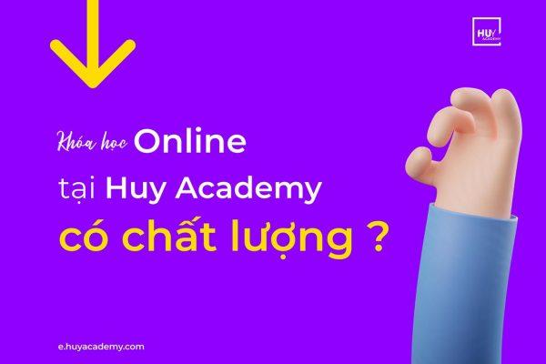 Khóa học online tại Huy Academy có chất lượng ?