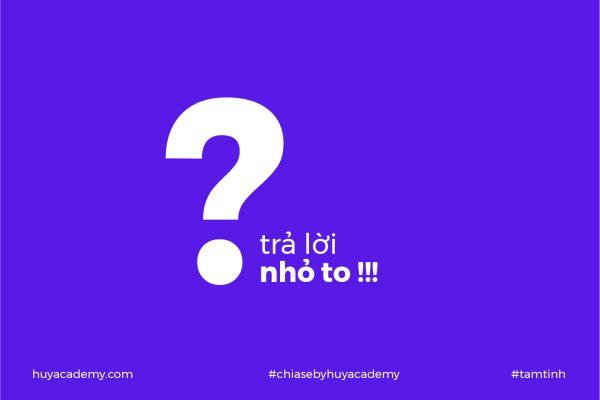 Huy Academy – Trả lời nhỏ to