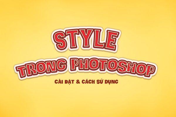 Style photoshop là gì ? Cách cài đặt và sử dụng