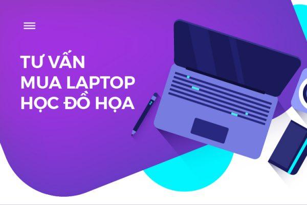 Tư vấn mua laptop học đồ họa