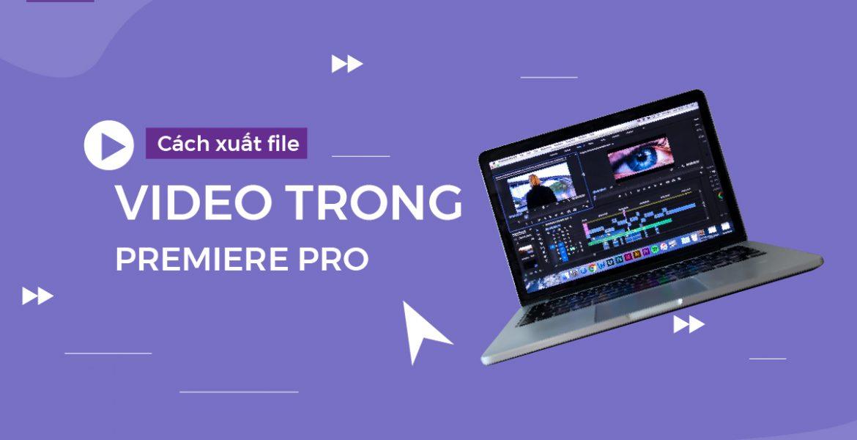 Xuất file video trong phần mềm Adobe Premiere pro